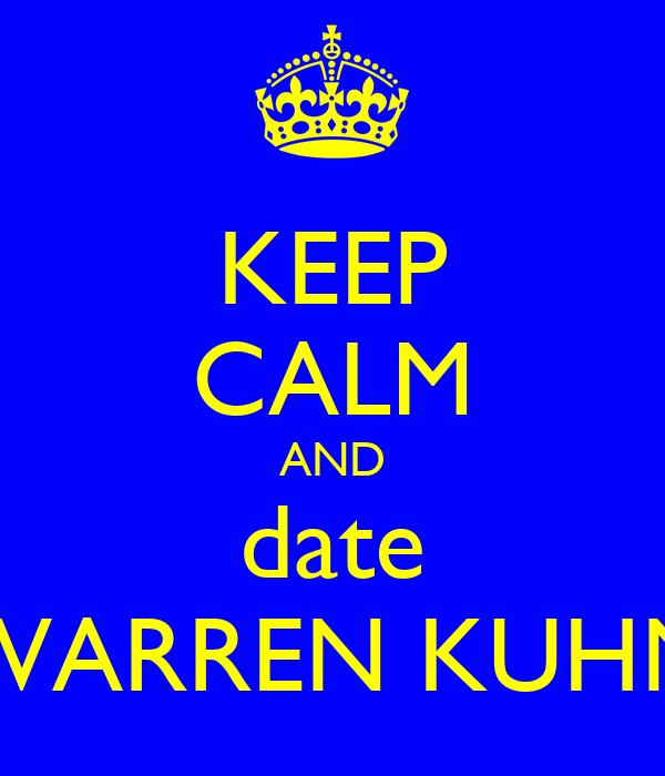 KEEP CALM AND date WARREN KUHN