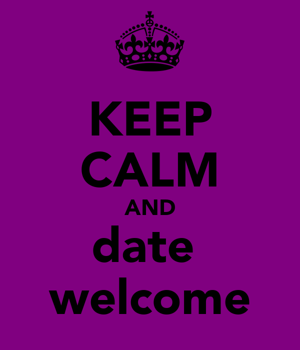 KEEP CALM AND date  welcome