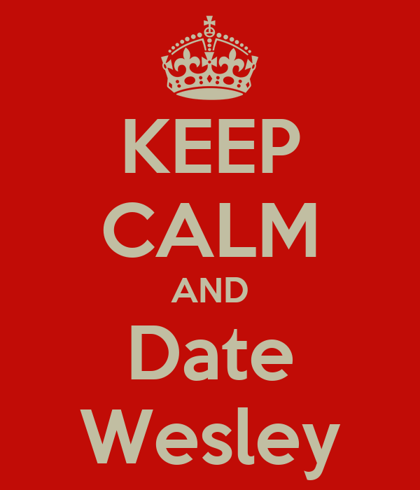 KEEP CALM AND Date Wesley