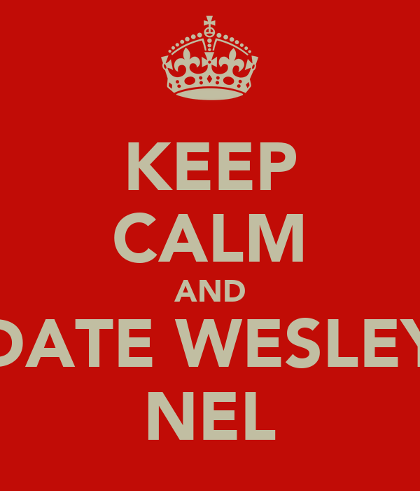 KEEP CALM AND DATE WESLEY NEL