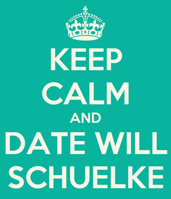 KEEP CALM AND DATE WILL SCHUELKE