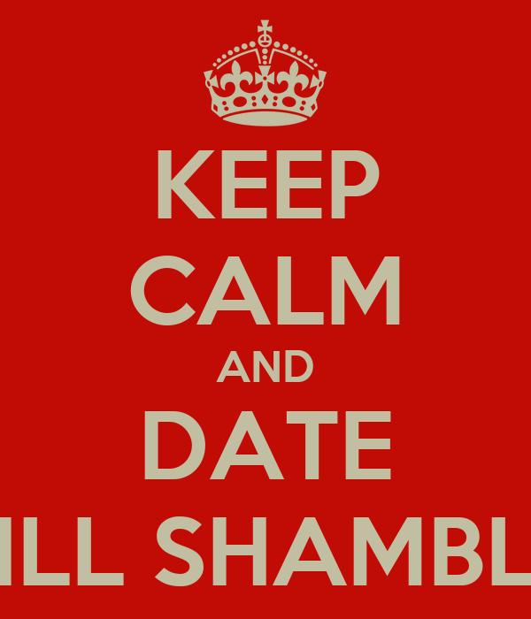 KEEP CALM AND DATE WILL SHAMBLIN