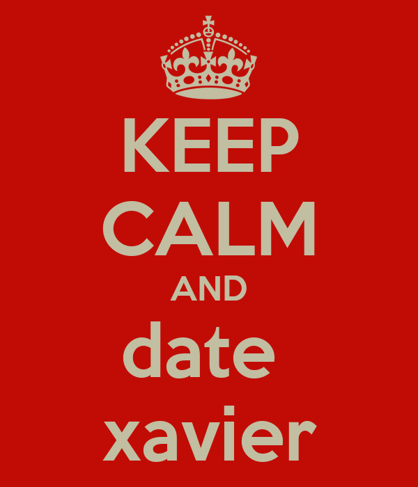 KEEP CALM AND date  xavier
