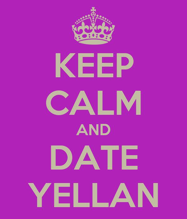 KEEP CALM AND DATE YELLAN