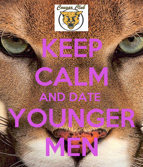 KEEP CALM AND DATE  YOUNGER MEN