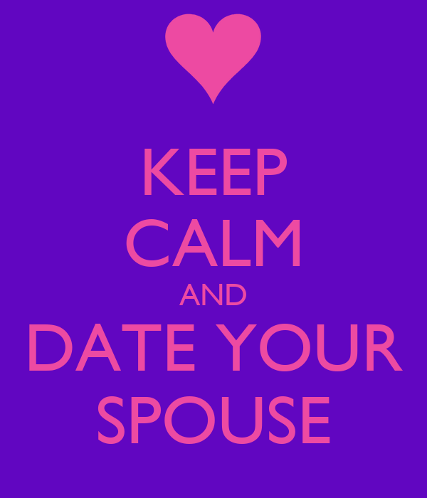 KEEP CALM AND DATE YOUR SPOUSE