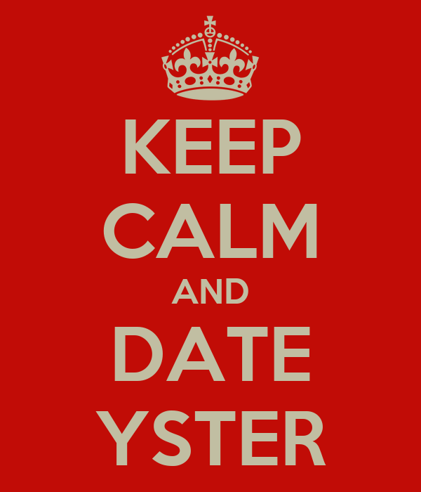 KEEP CALM AND DATE YSTER