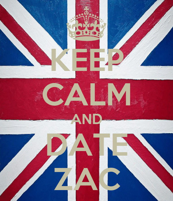 KEEP CALM AND DATE ZAC