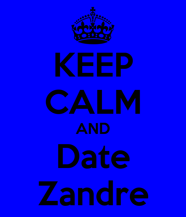 KEEP CALM AND Date Zandre