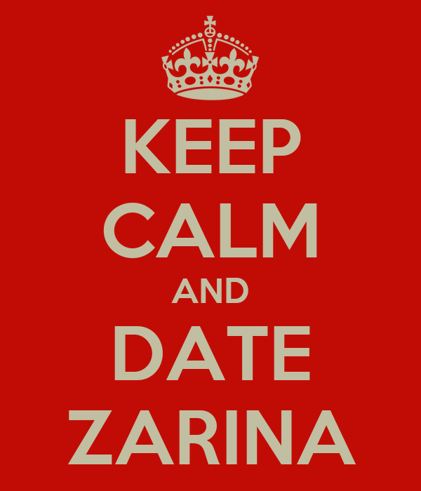 KEEP CALM AND DATE ZARINA