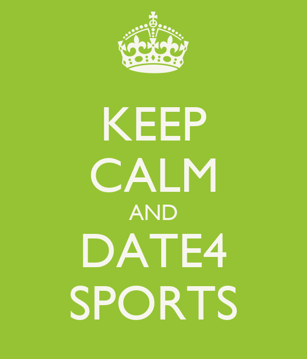 KEEP CALM AND DATE4 SPORTS