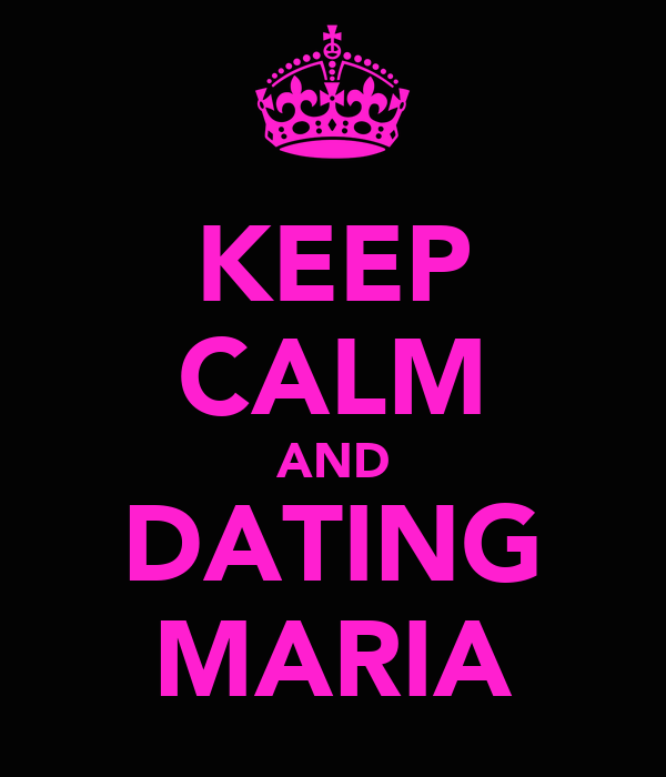 KEEP CALM AND DATING MARIA