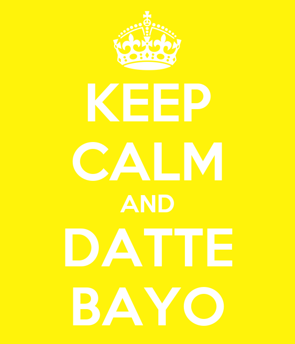 KEEP CALM AND DATTE BAYO