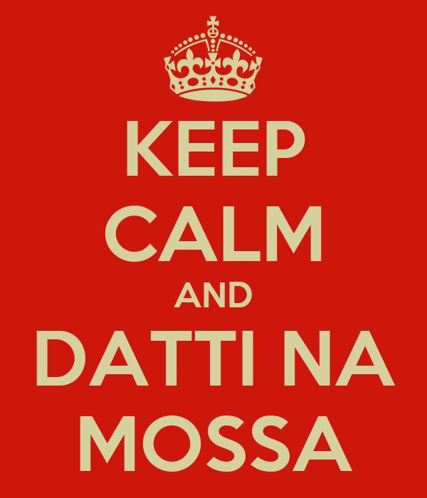 KEEP CALM AND DATTI NA MOSSA