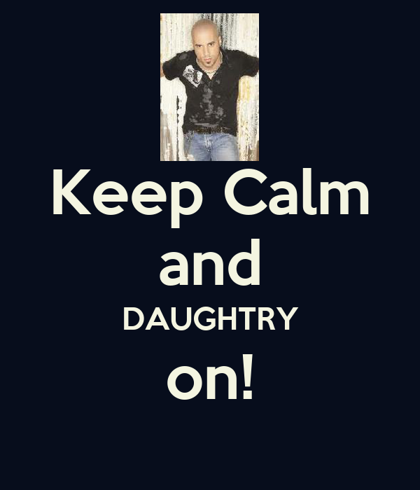 Keep Calm and DAUGHTRY on!