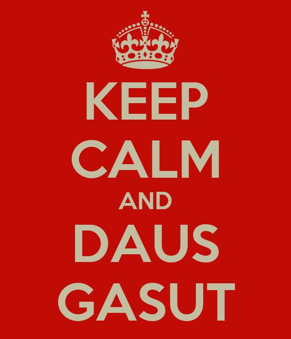 KEEP CALM AND DAUS GASUT