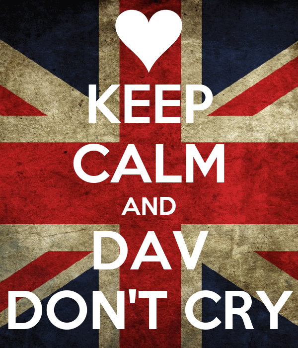KEEP CALM AND DAV DON'T CRY