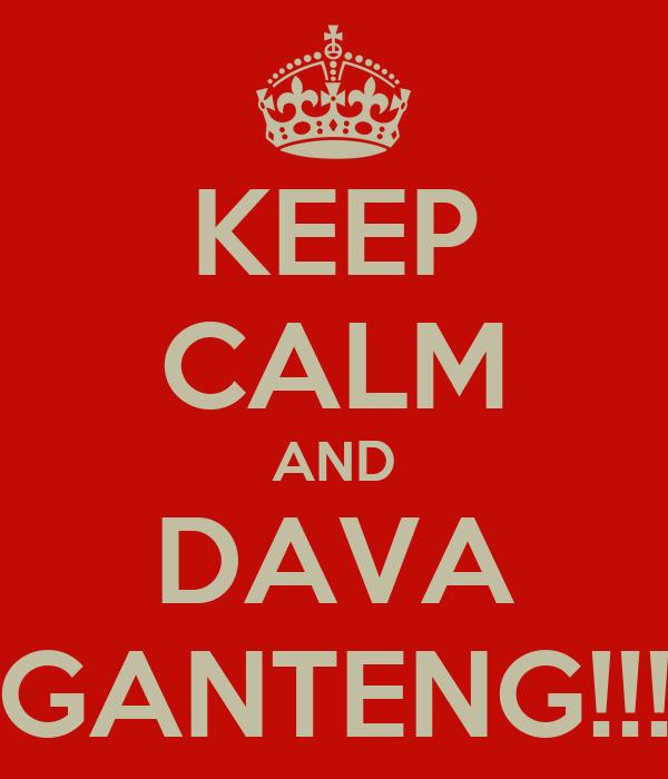 KEEP CALM AND DAVA GANTENG!!!