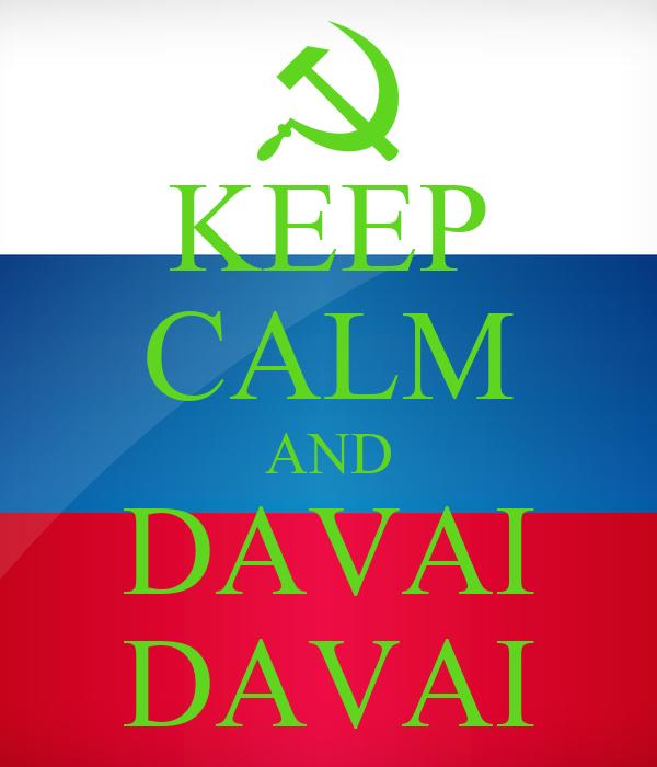 KEEP CALM AND DAVAI DAVAI