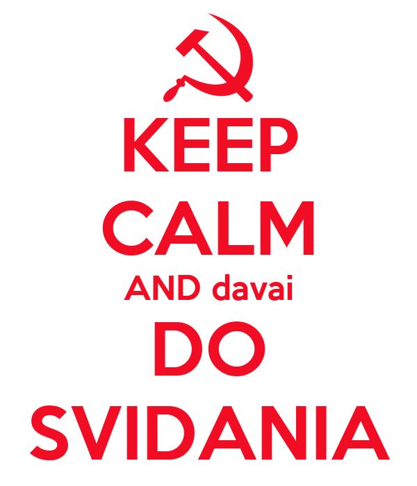 KEEP CALM AND davai DO SVIDANIA