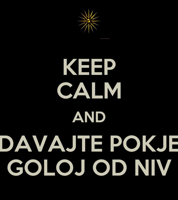 KEEP CALM AND DAVAJTE POKJE GOLOJ OD NIV