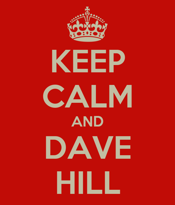 KEEP CALM AND DAVE HILL