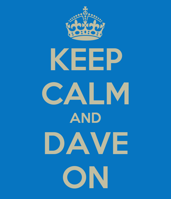 KEEP CALM AND DAVE ON