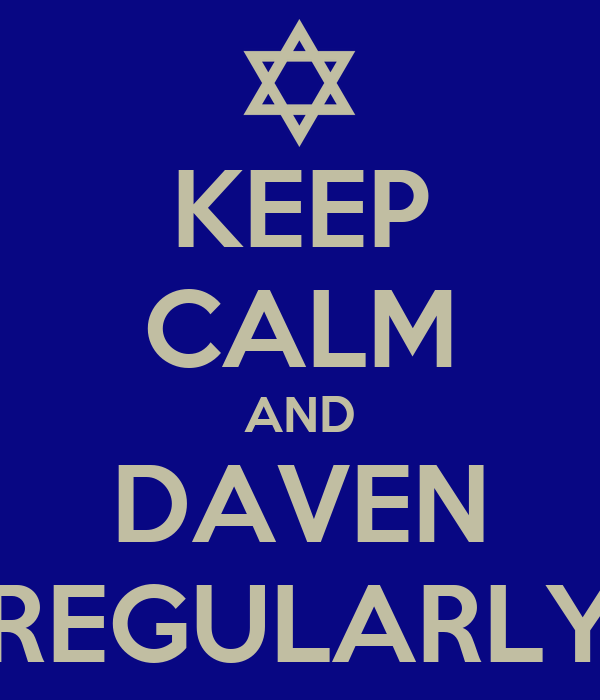 KEEP CALM AND DAVEN REGULARLY