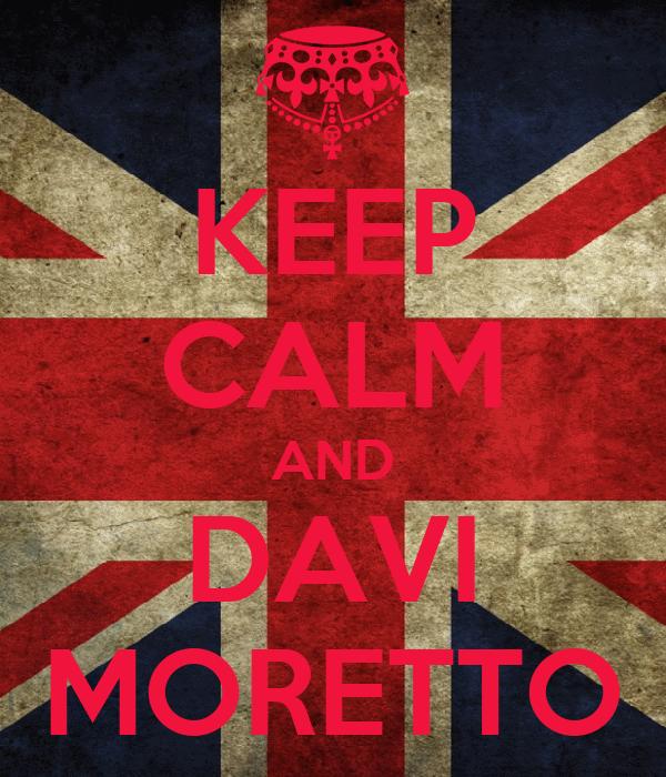 KEEP CALM AND DAVI MORETTO