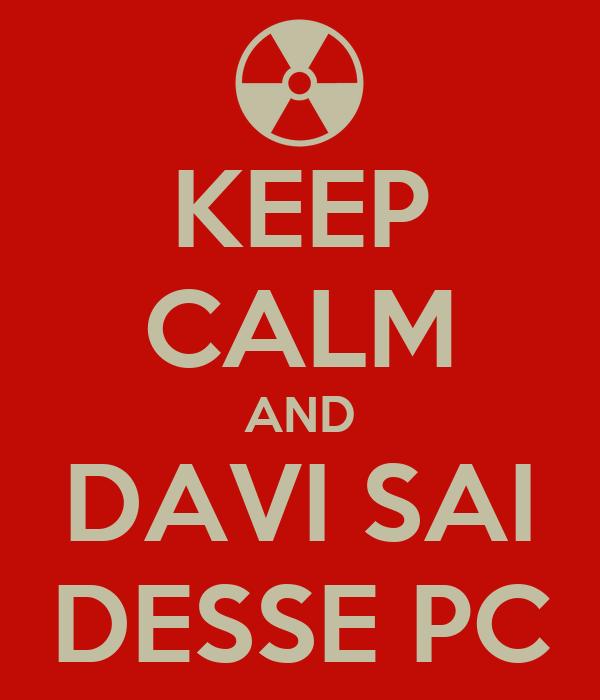 KEEP CALM AND DAVI SAI DESSE PC