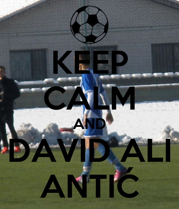 KEEP CALM AND DAVID ALI ANTIĆ