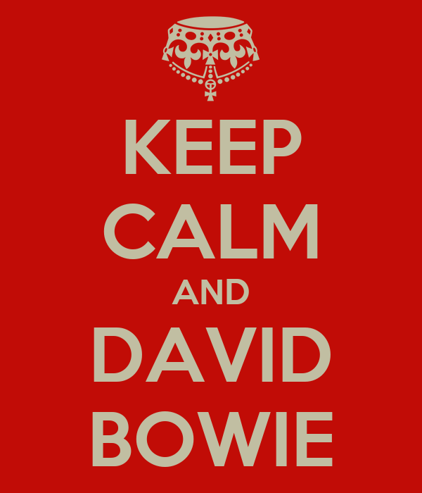 KEEP CALM AND DAVID BOWIE