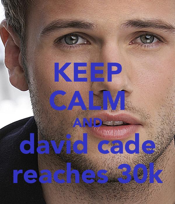 KEEP CALM AND david cade reaches 30k