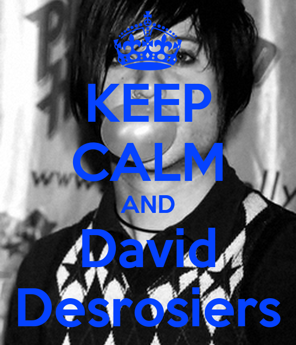 KEEP CALM AND David Desrosiers