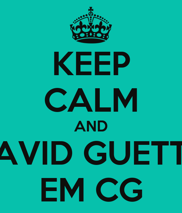 KEEP CALM AND DAVID GUETTA EM CG