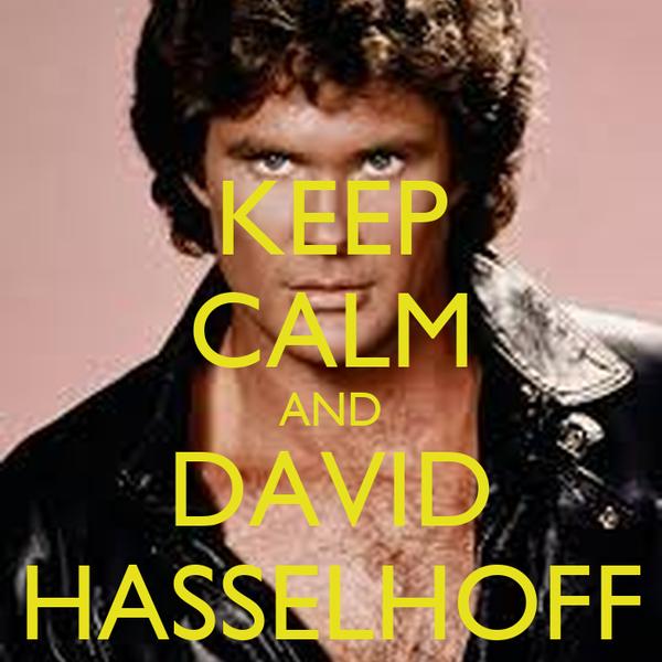 KEEP CALM AND DAVID HASSELHOFF