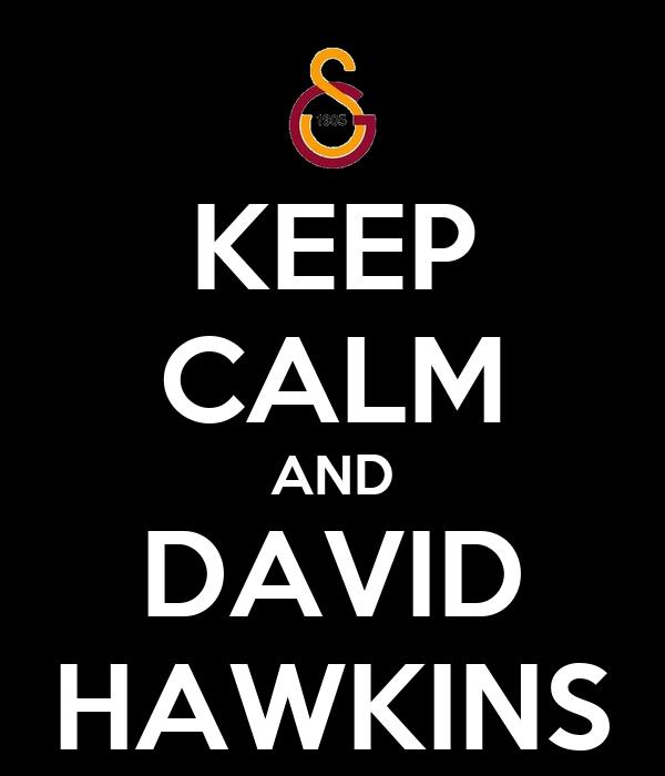 KEEP CALM AND DAVID HAWKINS