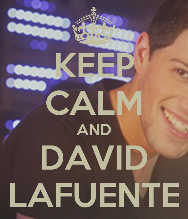 KEEP CALM AND DAVID LAFUENTE