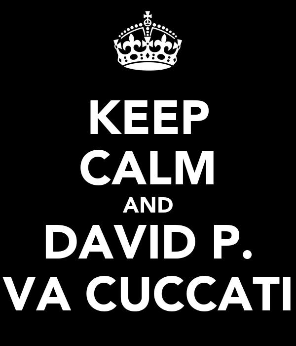 KEEP CALM AND DAVID P. VA CUCCATI