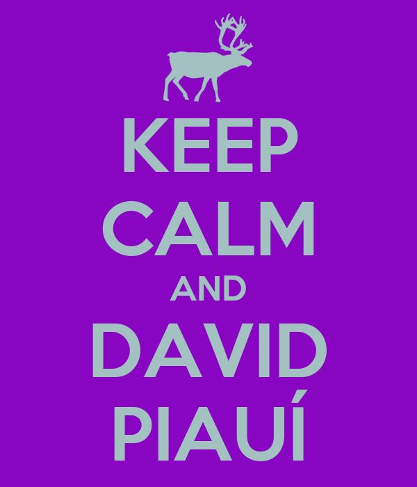 KEEP CALM AND DAVID PIAUÍ