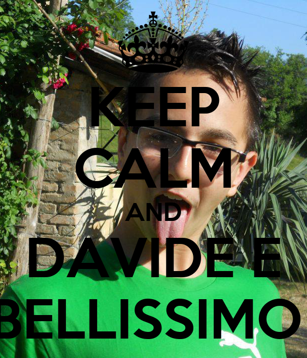 KEEP CALM AND DAVIDE E BELLISSIMO