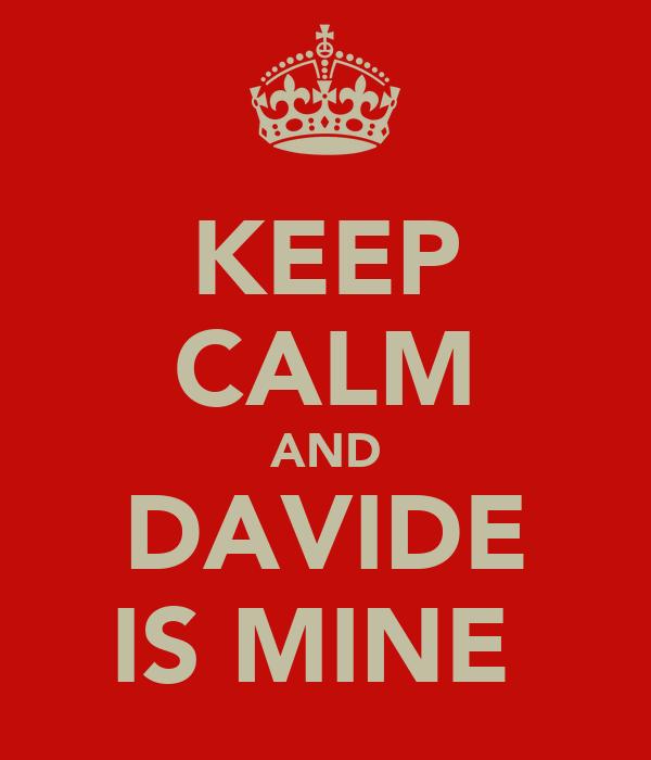KEEP CALM AND DAVIDE IS MINE