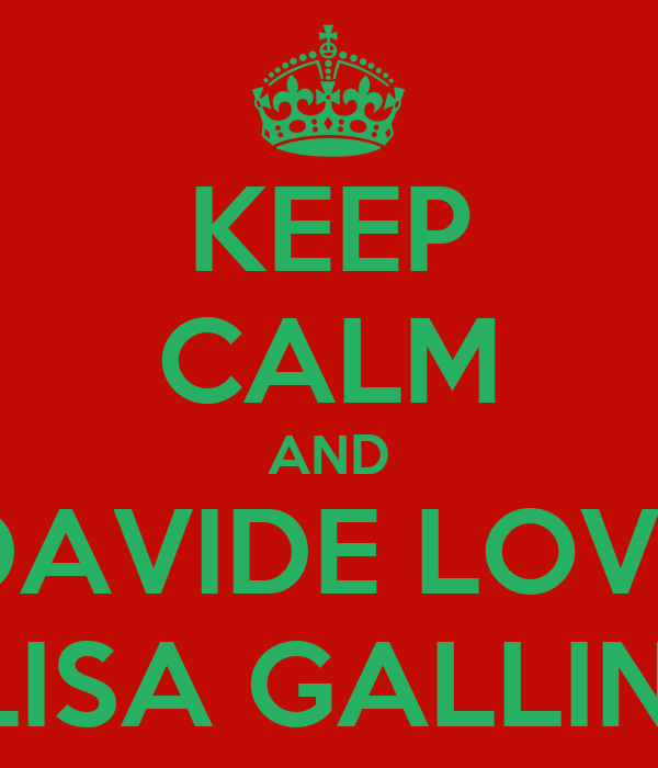 KEEP CALM AND DAVIDE LOVE ELISA GALLINA