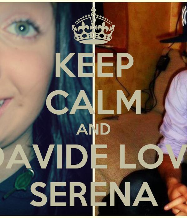 KEEP CALM AND DAVIDE LOVE SERENA
