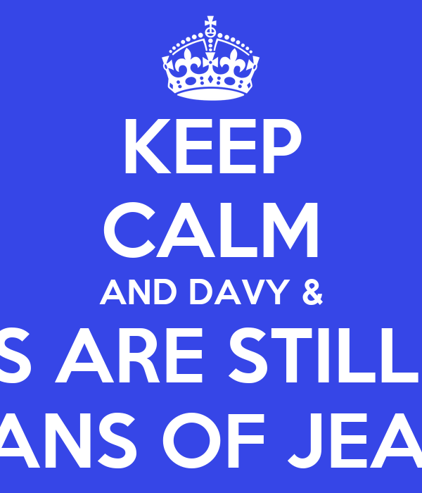 KEEP CALM AND DAVY & GILLES ARE STILL FANS FANS OF JEAN