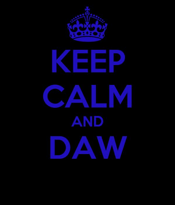 KEEP CALM AND DAW