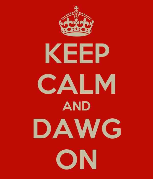 KEEP CALM AND DAWG ON