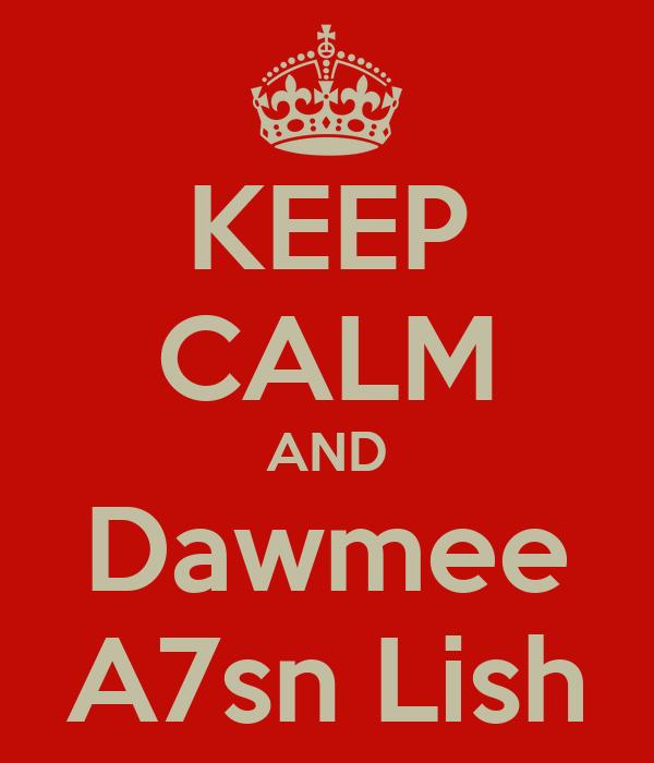 KEEP CALM AND Dawmee A7sn Lish