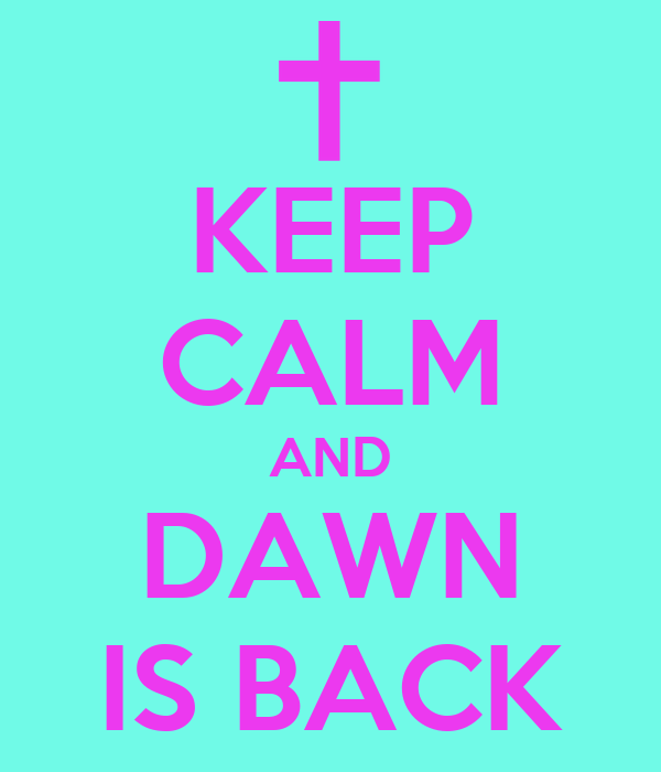 KEEP CALM AND DAWN IS BACK
