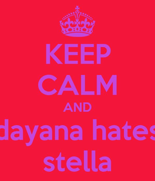 KEEP CALM AND dayana hates stella